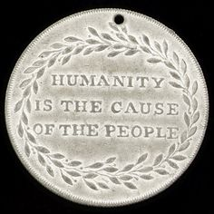 Humanity is the cause of the people. William Wilberforce (abolitionist)