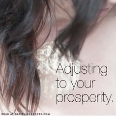 """Adjusting to your prosperity. (And how I stopped my habit of """"getting by"""".) • Danielle LaPorte: white hot truth + sermons on life"""