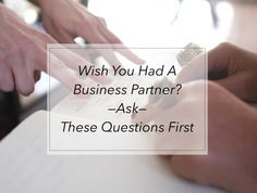 Wish You Had a Business Partner? Ask These Questions FIRST. - Anne Samoilov