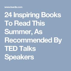 24 Inspiring Books To Read This Summer, As Recommended By TED Talks Speakers