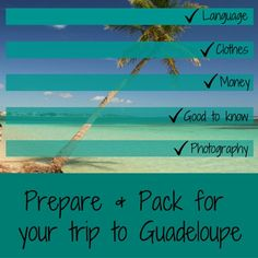 All the info you need to prepare and pack for your trip to Guadeloupe: language, food, electricity, what to bring...
