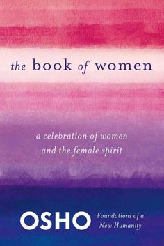 The woman should search into her own soul for her own potential and develop it, and she will have a beautiful future. --Osho In The Book of Women, Osho explores the role of women in our society. Up un