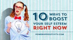 10 Ways to Boost Your Self-Esteem Right Now | Power of Positivity: Positive Thinking