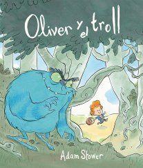 5-7 AÑOS. Oliver y el troll / Adam Stower. Cada día, Oliver va a hacer la compra y, cada día, el troll intenta comérselo.  Pero pillar a Oliver no es tan fácil como parece…