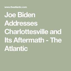 Joe Biden Addresses Charlottesville and Its Aftermath - The Atlantic