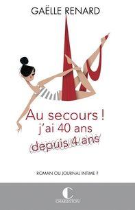 Au secours, j'ai 40 ans (depuis 4 ans), Gaëlle Renard ~ Le Bouquinovore