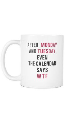 After Monday And Tuesday WTF Funny Office Coffee Mug This is an 11 Oz white ceramic Coffee Mug. All mugs are dishwasher safe, however we recommend hand washing as it will ensure a longer life period for the design. All mugs will give a great positive st Coffee Mug Quotes, Funny Coffee Mugs, Funny Mugs, Coffee Gifts, Wtf Funny, Hilarious, Office Humor, Funny Office, Kitty Pryde