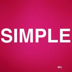 Faire simple.....le meilleur conseil.....