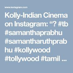 "Kolly-Indian Cinema on Instagram: ""💋 #tb #samanthaprabhu #samantharuthprabhu #kollywood #tollywood #tamil #tamilcinema #telegu #fashion #outfits"""
