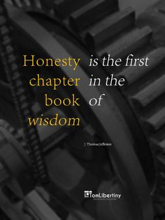Honesty is the first chapter in the book of wisdom   Thomas Jefferson www.TomLibertiny.com #quote #quoteoftheday #thomasjefferson