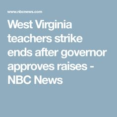 West Virginia teachers strike ends after governor approves raises - NBC News