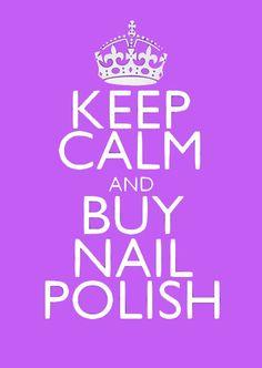 KEEP CALM and BUY NAIL POLISH...!!