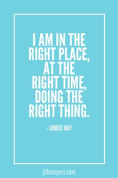 The right place doing the right thing. jillconyers.com #quote #believe