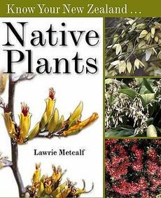 Know Your New Zealand Native Plants by Laurie Metcalf