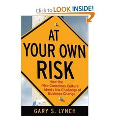 """Risk management is a culture, attitude, and a process—not a product."" -Gary S. Lynch"