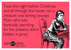 Twas the night before Christmas and all through the house, not a creature was stirring (except Mum who was frantically searching for the pre...