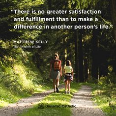 """""""There is no greater satisfaction and fulfillment than to make a difference in another persons life."""" Matthew Kelly, Rhythm of Life Catholic Daily, Dynamic Catholic, Catholic Quotes, Catholic Prayers, Catholic Gospel, Roman Catholic, Prayer Quotes, Faith Quotes, Life Quotes"""