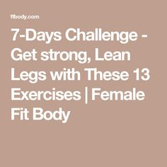 7-Days Challenge - Get strong, Lean Legs with These 13 Exercises | Female Fit Body