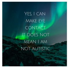 Yes, I can make eye contact. It does not mean I am not Autistic
