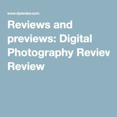 Reviews and previews: Digital Photography Review
