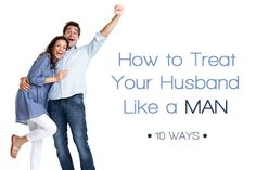 Your husband craves for you to show him respect and admiration! Here are a few ideas on how to treat your husband like a man.