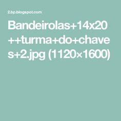 Bandeirolas+14x20++turma+do+chaves+2.jpg (1120×1600)