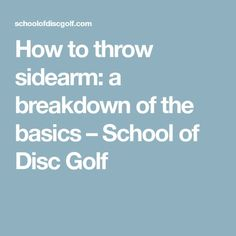 How to throw sidearm: a breakdown of the basics – School of Disc Golf