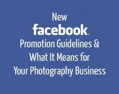 Facebook's New Promotional Guidelines & What it Means for Your Photography Business