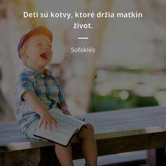 Deti sú kotvy, ktoré držia matkin život. -  Sofoklés #život #deti Motto, Advice, God, Humor, Motivation, Celebrities, Quotes, Ideas, Dios