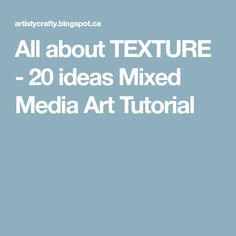 All about TEXTURE - 20 ideas Mixed Media Art Tutorial