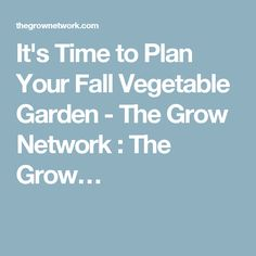 It's Time to Plan Your Fall Vegetable Garden - The Grow Network : The Grow…