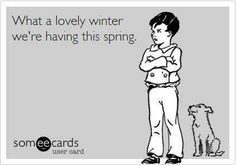 What a lovely winter we're having this spring