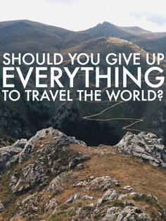 How To Travel The World And Leave Everything Behind. What would you do so that you could travel more?