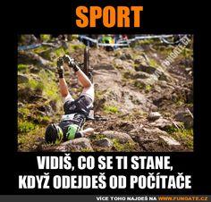 Vidíš, co se ti stane, když odejdeš od počítače. Sport Motivation, Monday Motivation, Jokes Quotes, Memes, Sport Fishing, Sport Photography, Sports Nutrition, Physical Activities, I Laughed