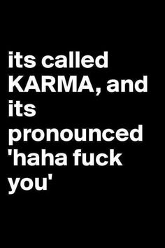 Its called Karma and it's pronounced haha fuck you. life quotes quotes life karma life lessons fuck you words to live by Great Quotes, Quotes To Live By, Me Quotes, Funny Quotes, Inspirational Quotes, Cant Wait To See You Quotes, Funny Karma Quotes, Karma Quotes Truths, Motivation