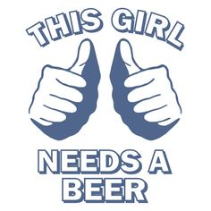 This girl needs a beer t-shirt.