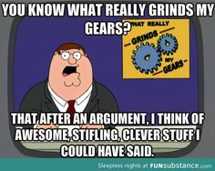 What really truly grinds my gears