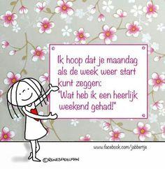 ♡'Ik hoop dat je maandag als de week weer start kunt zeggen: Wat heb ik een heerlijk weekend gehad!' - Jabbertje