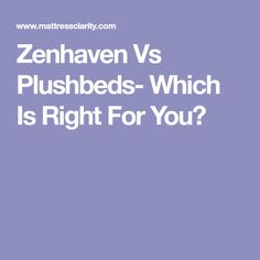 Zenhaven Vs Plushbeds- Which Is Right For You?
