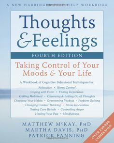 Thoughts and Feelings: Taking Control of Your Moods and Your Life: Matthew McKay PhD, Martha Davis PhD, Patrick Fanning