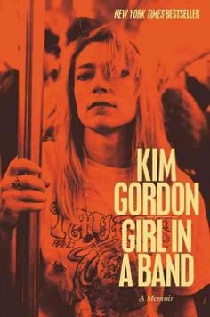 Kim Gordon~ Girl in a Band: A Memoir