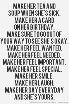 Men should take serioius notice of this if   they want to keep the woman they love.  It's not just about what a woman can do   for you in a relationshio any more, times have changed!  But if you follow the   advice above, most women would do anything for you willingly!