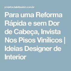 Para uma Reforma Rápida e sem Dor de Cabeça, Invista Nos Pisos Vinílicos | Ideias Designer de Interior
