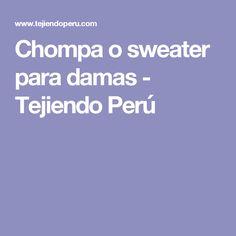 Chompa o sweater para damas - Tejiendo Perú
