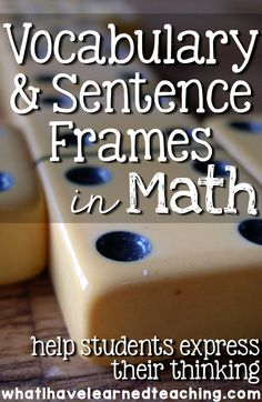 Developing students' language skills in math is important if we expect them to express all the thinking that is going on in their heads. Giving students sentence frames and vocabulary words as well as practice ensures that they have the tools to be succe