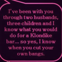 """I've been with you through two husbands, three children and I know what you would do for a Klondike bar…so yes, I know when you cut your own bangs. Hairdresser Quotes, Hairstylist Quotes, Salon Quotes, Hair Quotes, Hairstylist Problems, Klondike Bar, Hair Affair, Beauty Shop, Beauty Full"