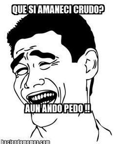 QUE SI AMANECI CRUDO? … AUN ANDO PEDO !!