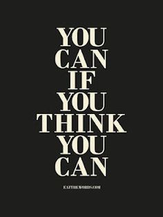 You can if you THINK you can! @Audrey Jewett