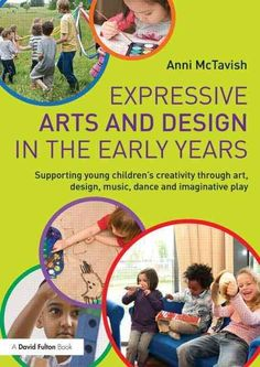 Expressive Arts and Design in the Early Years: Supporting Young Children's Creativity Through Art, Design, Music,...
