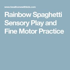 Rainbow Spaghetti Sensory Play and Fine Motor Practice